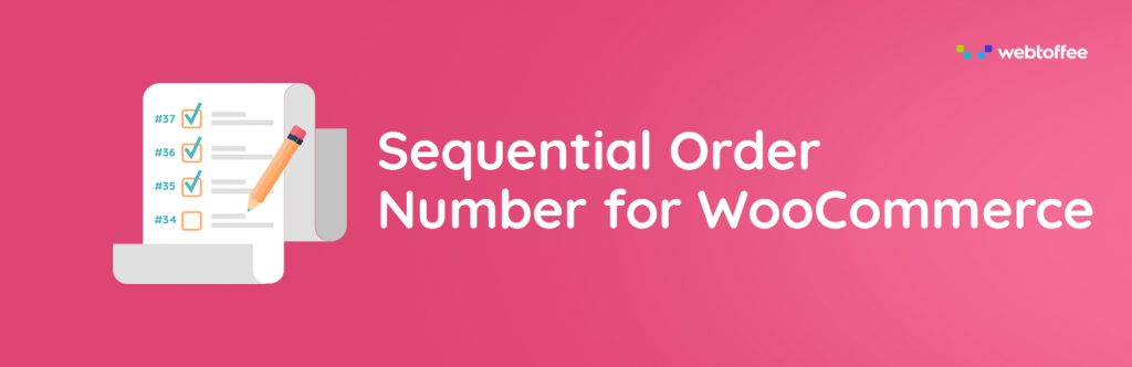 Sequential Order Number for WooCommerce | WebToffee | sequential order number