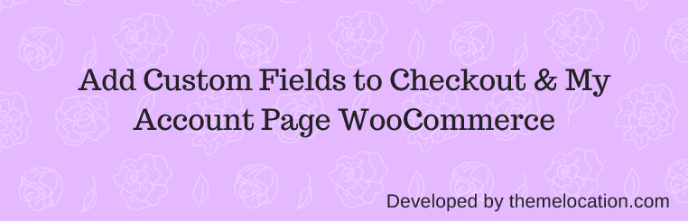 Custom WooCommerce Checkout Fields Editor